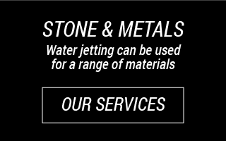 Stone and Metals: Water jetting can be used for a range of materials: Our Services
